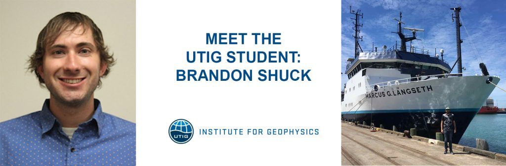 Meet the UTIG Student: Brandon Shuck
